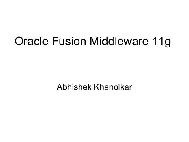 Oracle Fusion Middleware 11g Abhishek Khanolkar