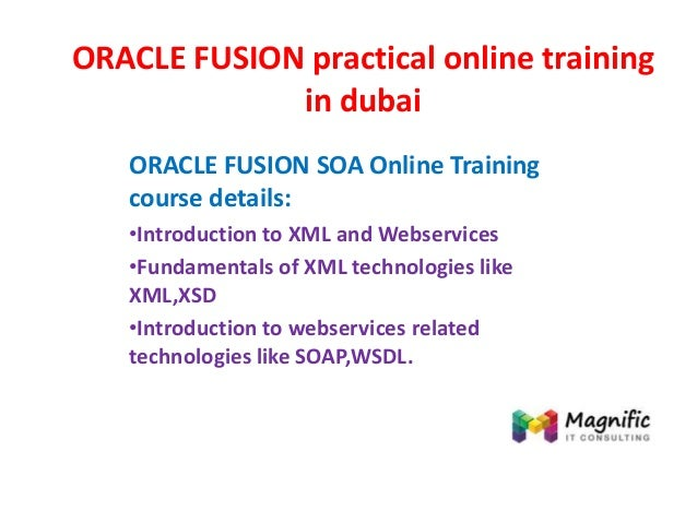 ORACLE FUSION practical online training in dubai ORACLE FUSION SOA Online Training course details: •Introduction to XML an...