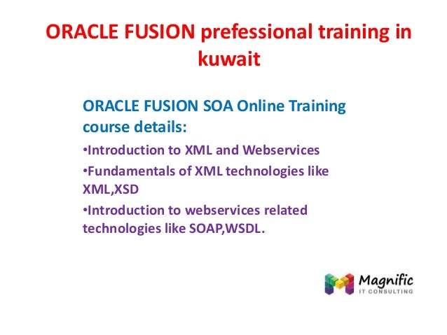 ORACLE FUSION prefessional training in kuwait ORACLE FUSION SOA Online Training course details: •Introduction to XML and W...