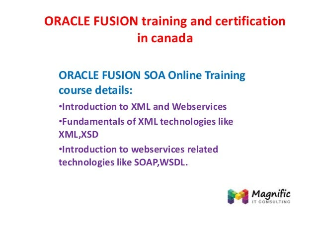 ORACLE FUSION training and certification in canada ORACLE FUSION SOA Online Training course details: •Introduction to XML ...