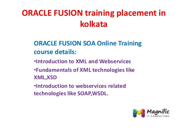ORACLE FUSION training placement in kolkata ORACLE FUSION SOA Online Training course details: •Introduction to XML and Web...