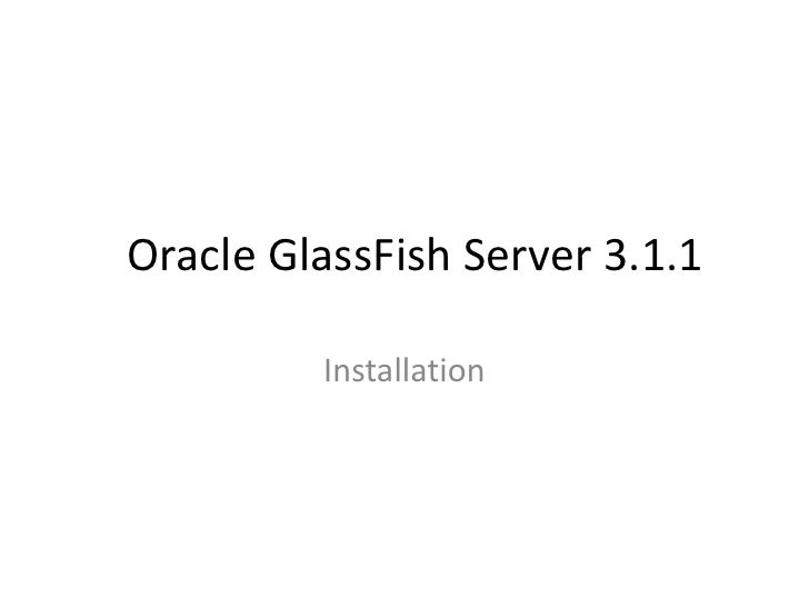 Oracle GlassFish Server 3.1.1<br />Installation<br />