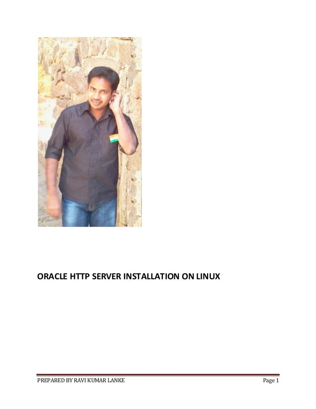 ORACLE HTTP SERVER INSTALLATION ON LINUX  PREPARED BY RAVI KUMAR LANKE  Page 1
