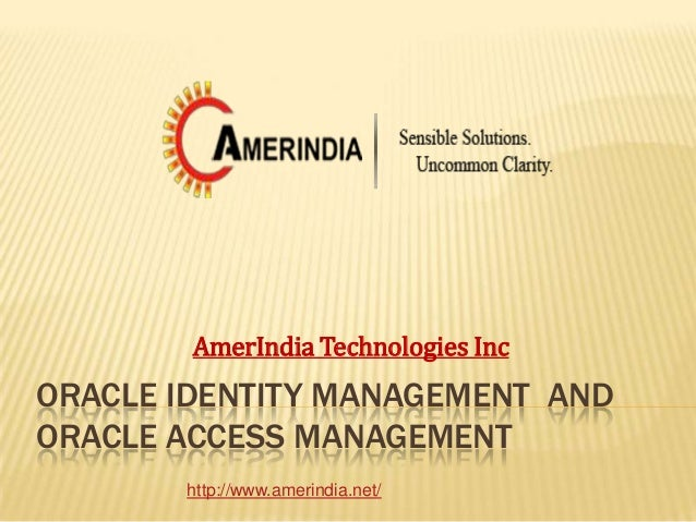 AmerIndia Technologies Inc  ORACLE IDENTITY MANAGEMENT AND ORACLE ACCESS MANAGEMENT http://www.amerindia.net/