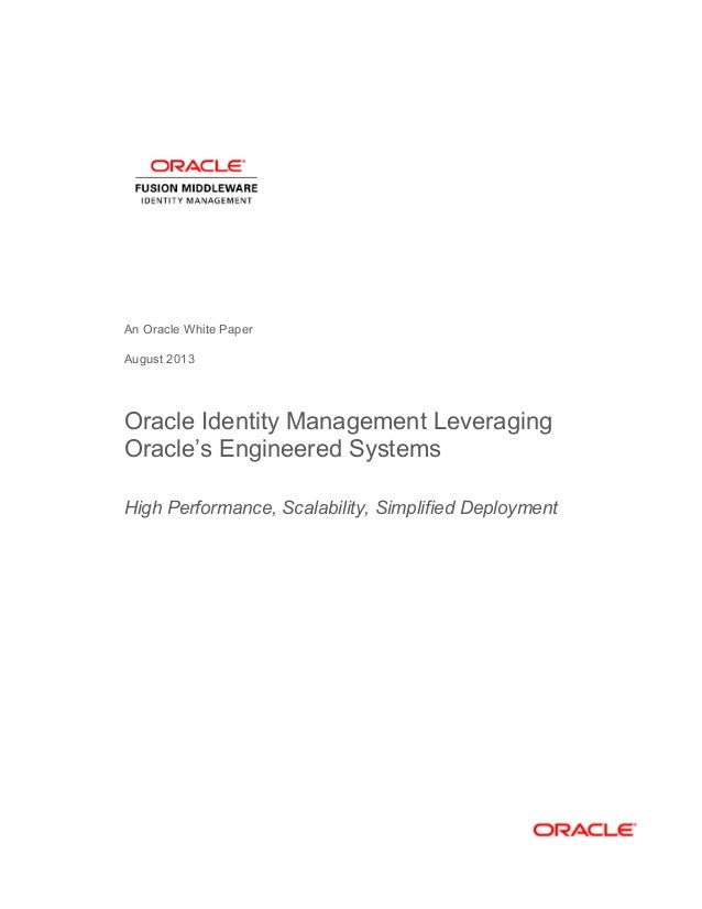 An Oracle White Paper August 2013 Oracle Identity Management Leveraging Oracle's Engineered Systems High Performance, Scal...