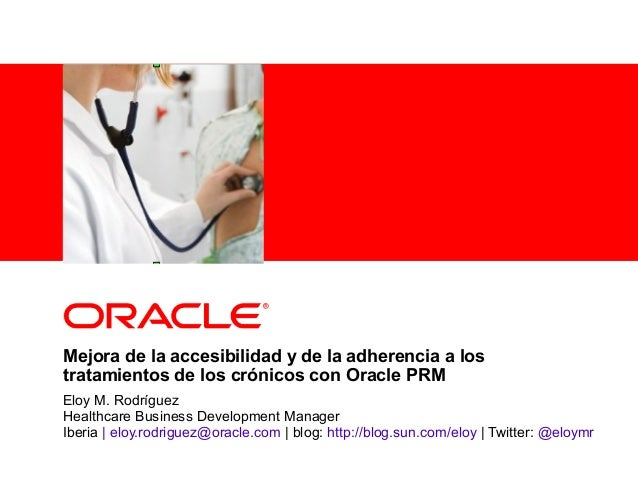 <Insert Picture Here> Eloy M. Rodríguez Healthcare Business Development Manager Iberia | eloy.rodriguez@oracle.com | blog:...