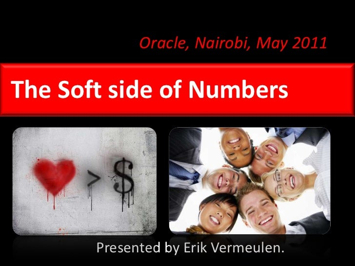 Oracle, Nairobi, May 2011<br />The Soft side of Numbers<br />Presented by Erik Vermeulen.<br />