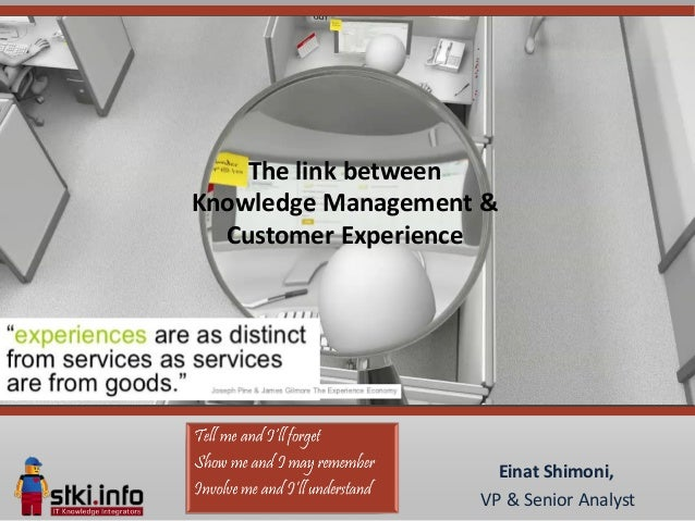 The link betweenKnowledge Management &  Customer Experience                      Einat Shimoni,                    VP & Se...