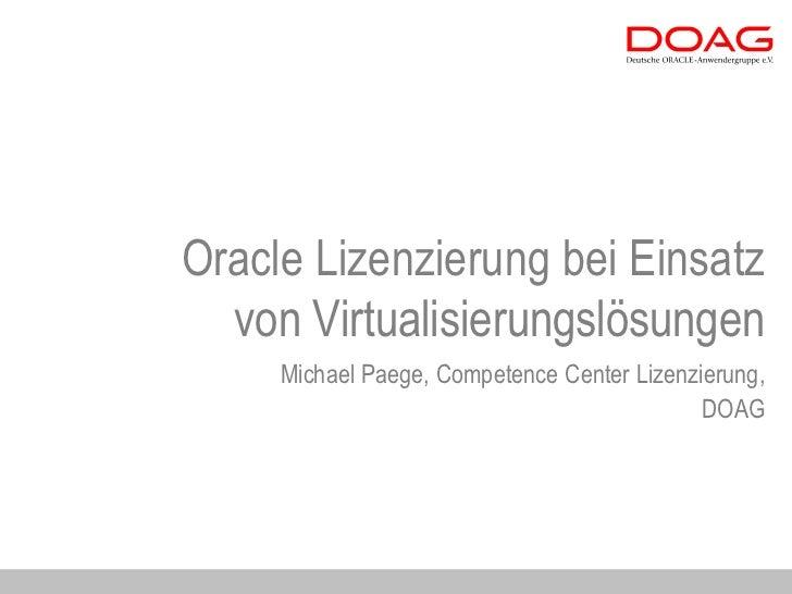 Oracle Lizenzierung bei Einsatz  von Virtualisierungslösungen     Michael Paege, Competence Center Lizenzierung,          ...