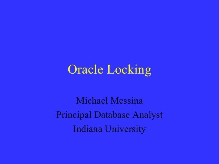 Oracle Locking Michael Messina Principal Database Analyst Indiana University