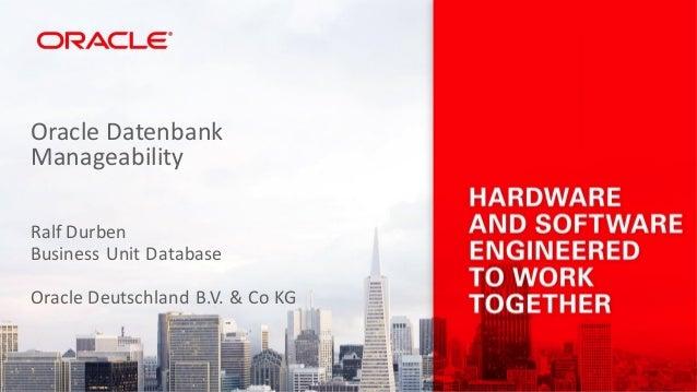 Ralf Durben Business Unit Database Oracle Deutschland B.V. & Co KG Oracle Datenbank Manageability