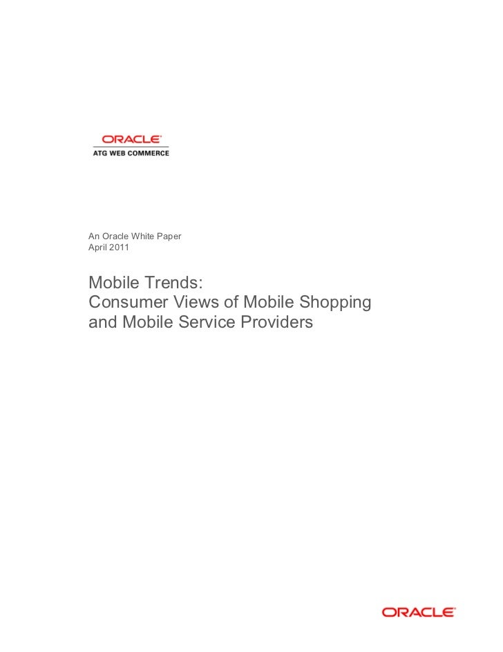 An Oracle White PaperApril 2011Mobile Trends:Consumer Views of Mobile Shoppingand Mobile Service Providers
