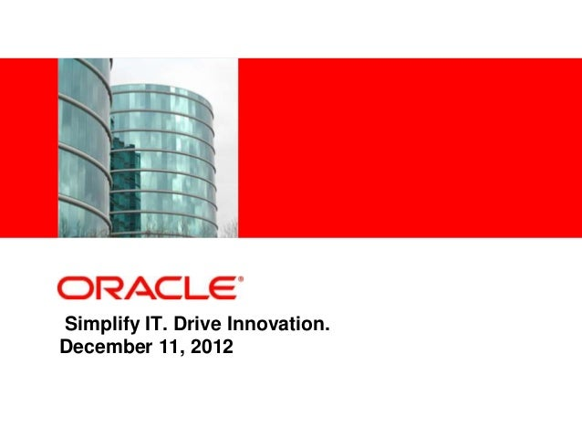 <Insert Picture Here>Simplify IT. Drive Innovation.December 11, 2012
