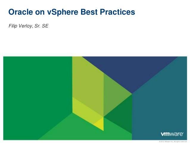 © 2013 VMware Inc. All rights reserved Oracle on vSphere Best Practices Filip Verloy, Sr. SE