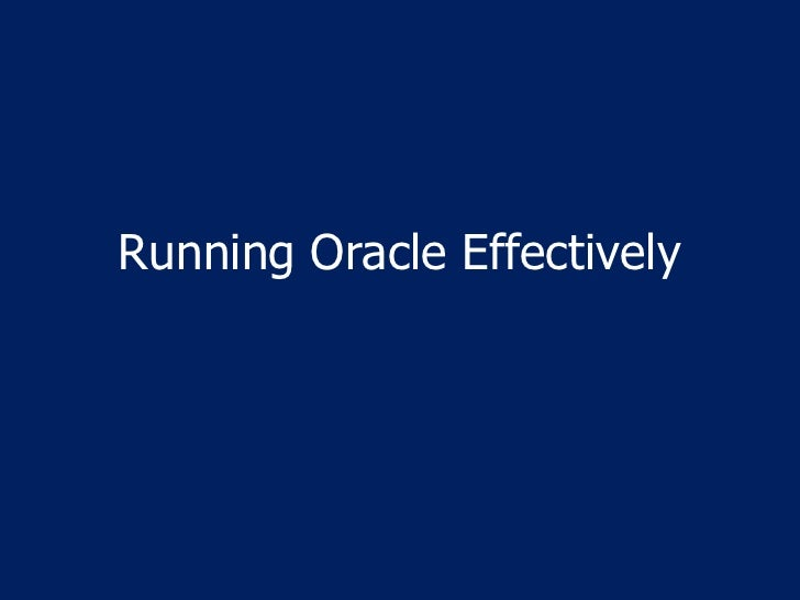 Running Oracle Effectively <br />