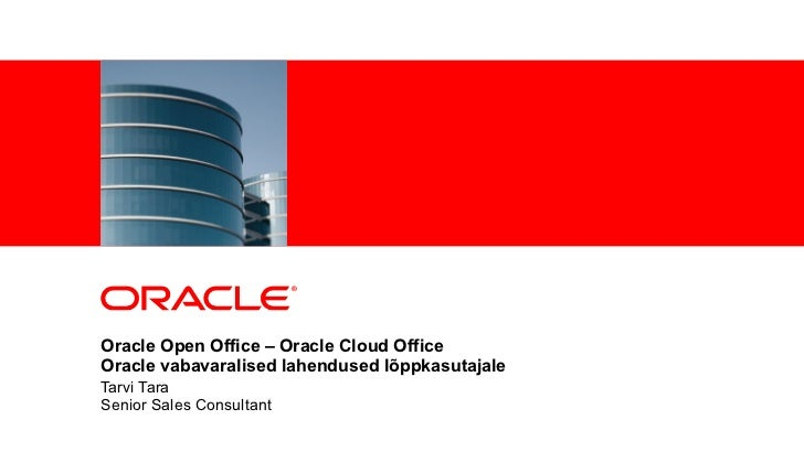 <Insert Picture Here>Oracle Open Office – Oracle Cloud OfficeOracle vabavaralised lahendused lõppkasutajaleTarvi TaraSenio...
