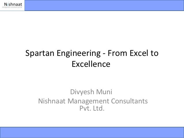 Spartan Engineering - From Excel to            Excellence            Divyesh Muni   Nishnaat Management Consultants       ...