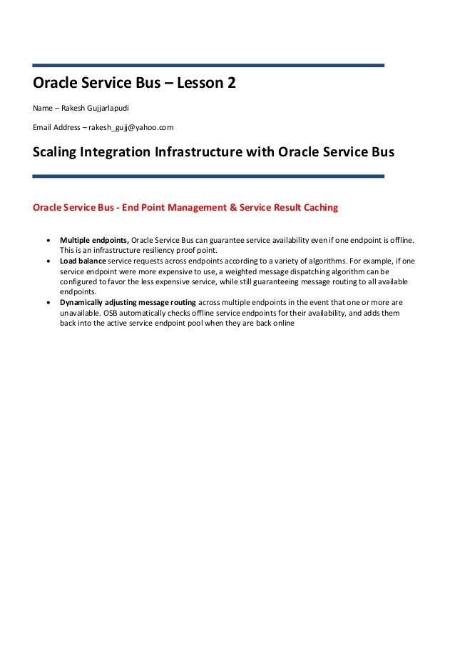 Oracle Service Bus – Lesson 2Name – Rakesh GujjarlapudiEmail Address – rakesh_gujj@yahoo.comScaling Integration Infrastruc...