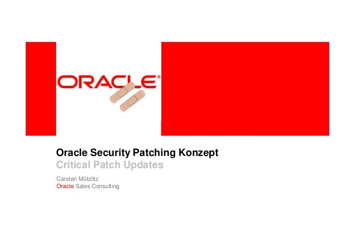 Oracle Security Patching KonzeptCritical Patch UpdatesCarsten MützlitzOracle Sales Consulting