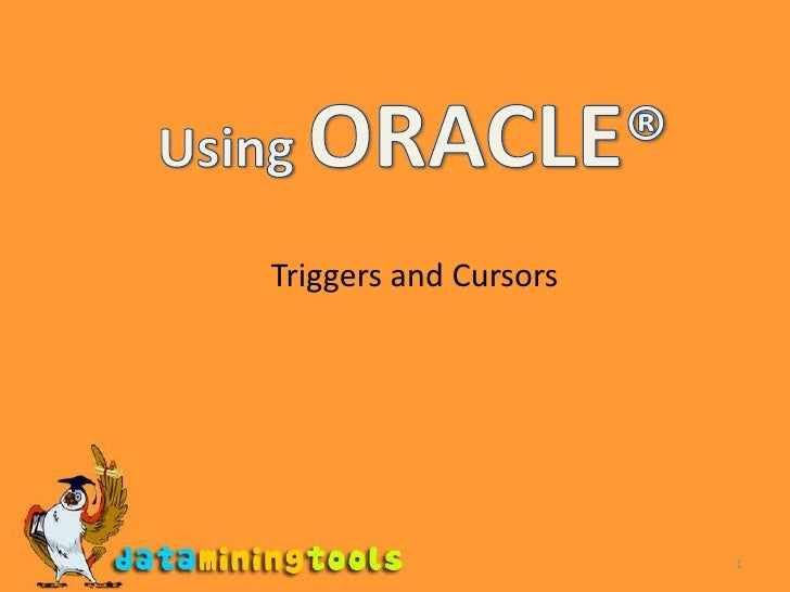 1<br />Using ORACLE®<br />Triggers and Cursors<br />