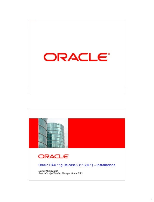 <Insert Picture Here>Oracle RAC 11g Release 2 (11.2.0.1) – InstallationsMarkus MichalewiczSenior Principal Product Manager...