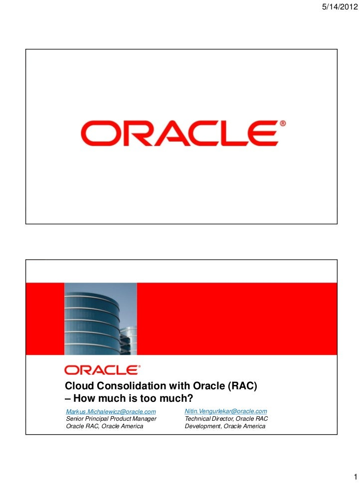 5/14/20121   Copyright © 2012, Oracle and/or its affiliates. All rights reserved.            Cloud Consolidation with Orac...