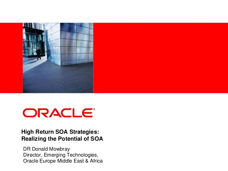 <Insert Picture Here>High Return SOA Strategies:Realizing the Potential of SOADR Donald MowbrayDirector, Emerging Technolo...
