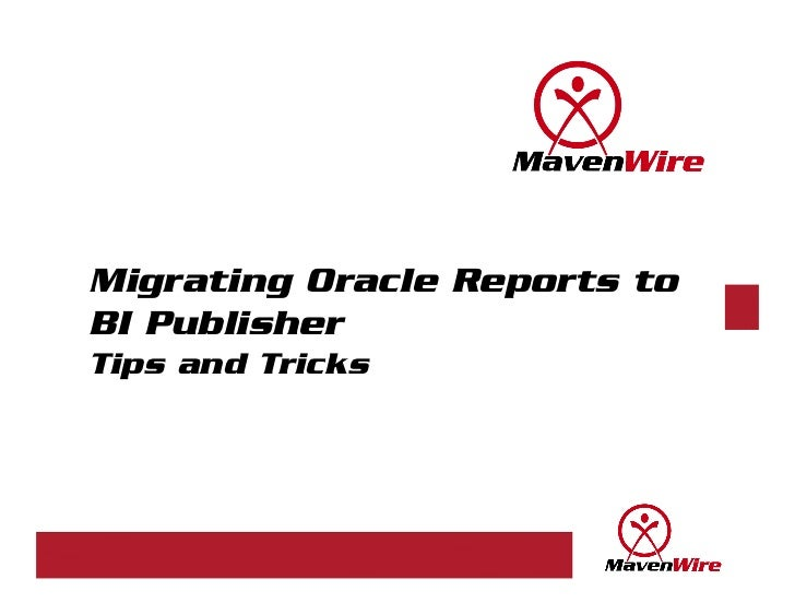 Migrating Oracle Reports toBI PublisherTips and Tricks