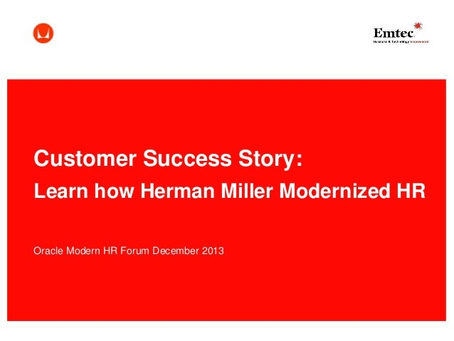 Customer Success Story: Learn how Herman Miller Modernized HR Oracle Modern HR Forum December 2013