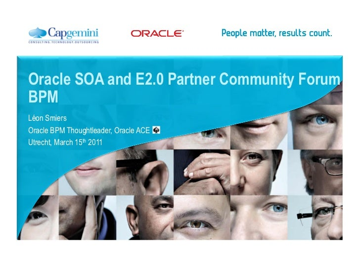 Oracle SOA and E2.0 Partner Community ForumBPMLéon SmiersOracle BPM Thoughtleader, Oracle ACEUtrecht, March 15th 2011