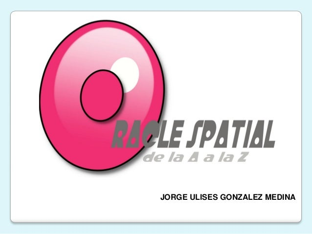 Oracle Spatial de la A a la Z - JUGM 2010