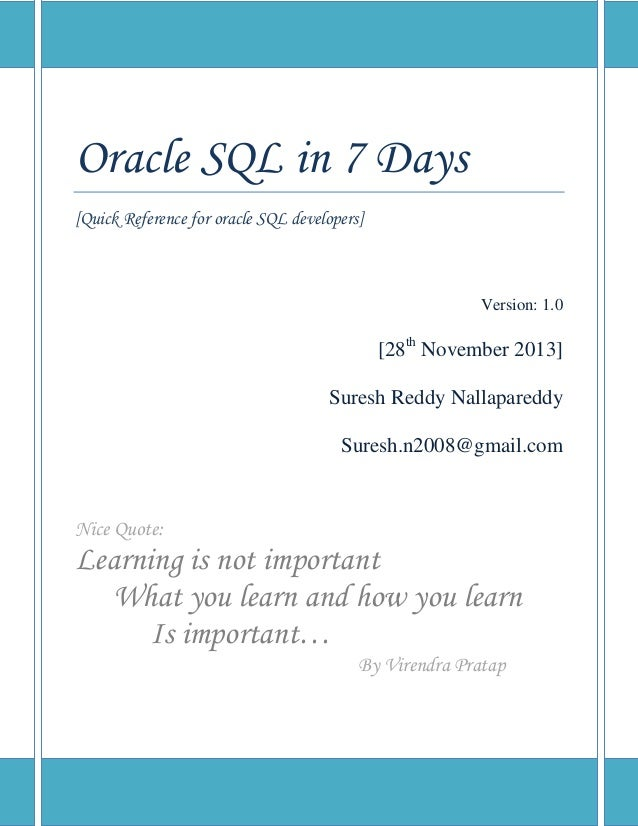 Oracle SQL in 7 Days [Quick Reference for oracle SQL developers]  Version: 1.0  [28th November 2013] Suresh Reddy Nallapar...