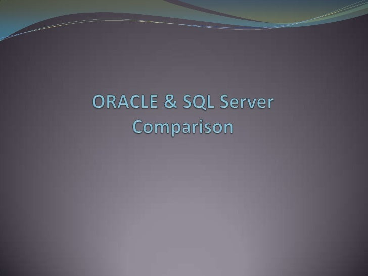 ORACLE & SQL Server Comparison<br />