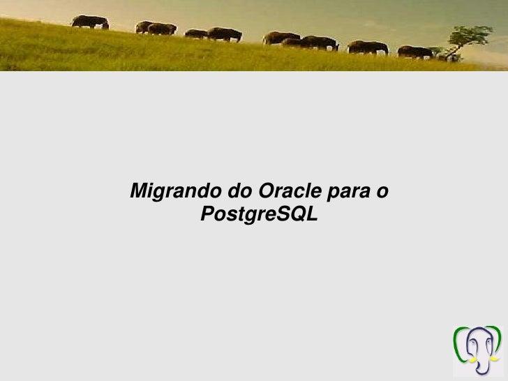Migrando do Oracle para o       PostgreSQL