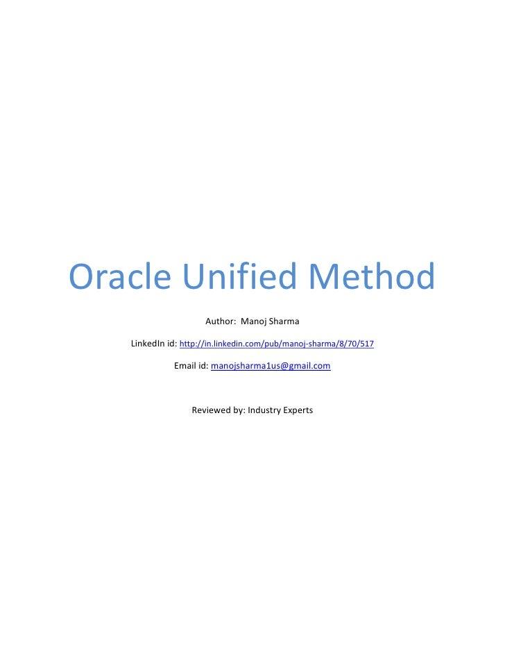 Oracle Unified Method                     Author: Manoj Sharma   LinkedIn id: http://in.linkedin.com/pub/manoj-sharma/8/70...