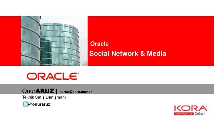 Oracle                Kurumsal Social Network & MediaOnurARUZ |        oaruz@kora.com.trTeknik Satış Danışmanı   @onuraruz