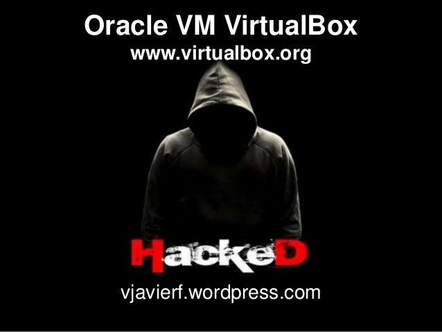 Oracle VM VirtualBox www.virtualbox.org vjavierf.wordpress.com