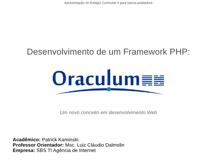 Apresentação do Estágio Curricular II para banca avaliadora           Desenvolvimento de um Framework PHP:                ...