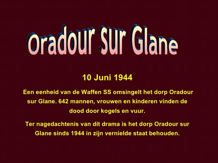 10 Juni 1944 Een eenheid van de Waffen SS omsingelt het dorp Oradour sur Glane. 642 mannen, vrouwen en kinderen vinden de ...