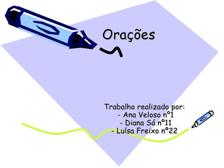 Orações Trabalho realizado por:  - Ana Veloso nº1 - Diana Sá nº11 - Luísa Freixo nº22