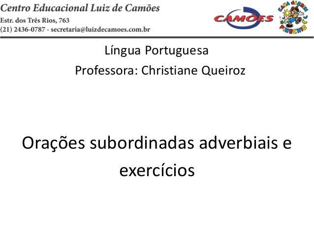 Língua PortuguesaProfessora: Christiane QueirozOrações subordinadas adverbiais eexercícios