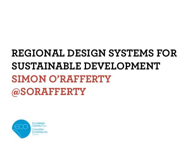 REGIONAL DESIGN SYSTEMS FORSUSTAINABLE DEVELOPMENTSIMON O'RAFFERTY@SORAFFERTY