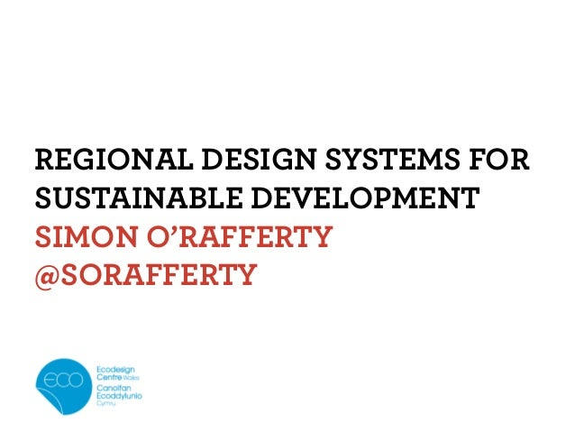 Regional Design Systems for Sustainable Development (O'Rafferty 2013) - presented at European Design Academy