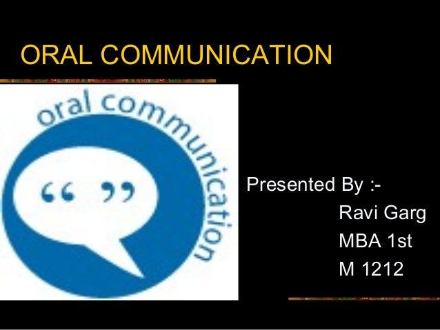 ORAL COMMUNICATION Presented By :- Ravi Garg MBA 1st M 1212