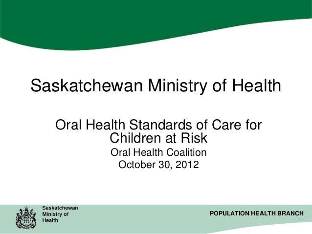 Saskatchewan Ministry of Health Oral Health Standards of Care for Children at Risk Oral Health Coalition October 30, 2012 ...
