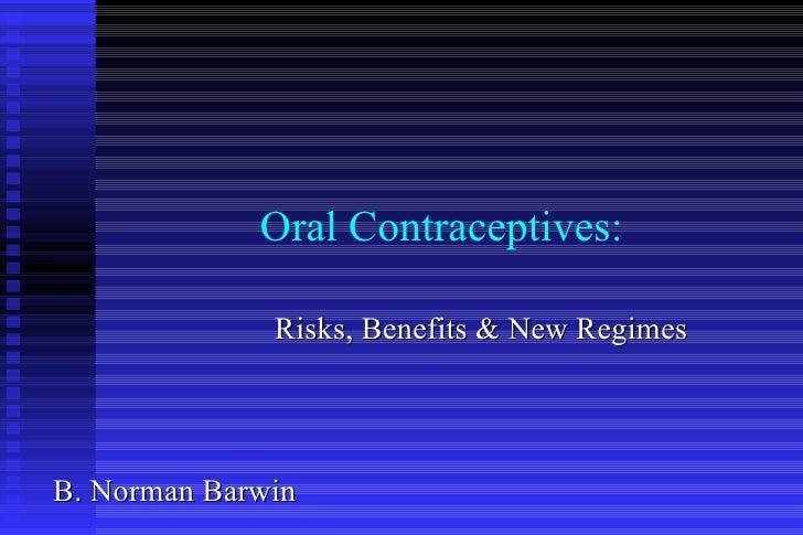 Oral Contraceptives: <ul><ul><li>  Risks, Benefits & New Regimes </li></ul></ul>B. Norman Barwin