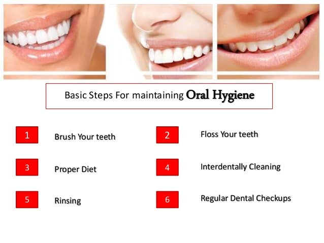maintaining dental hygiene Slide 1: tips for maintaining good dental hygiene brushing your teeth twice per day is not enough for keeping them in proper shape good dental implants requires doing many other things as well.