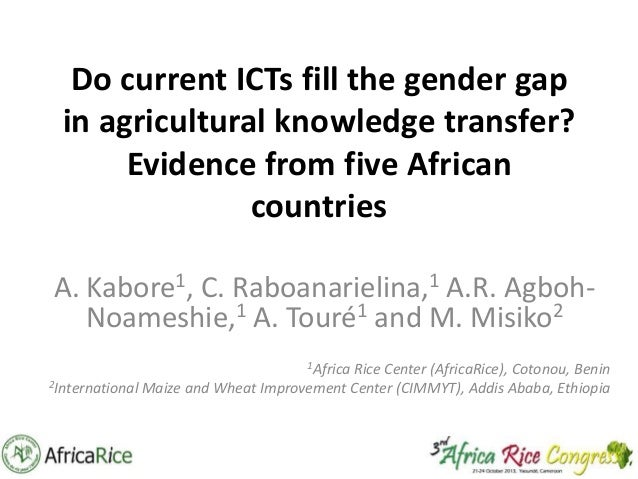 Do current ICTs fill the gender gap in agricultural knowledge transfer? Evidence from five African countries A. Kabore1, C...