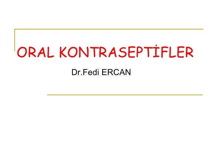 ORAL KONTRASEPTİFLER Dr.Fedi ERCAN