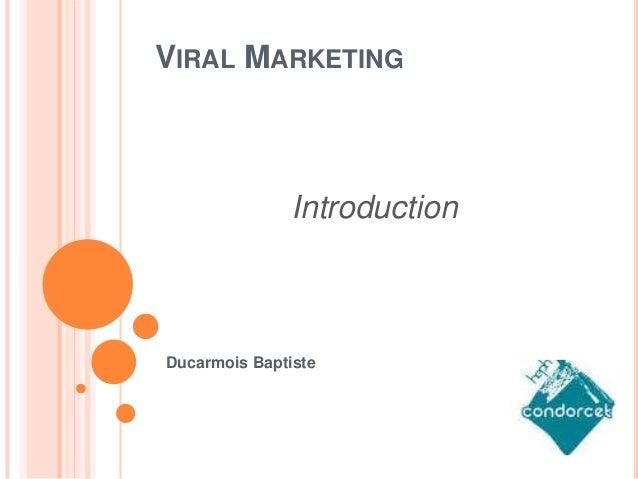 VIRAL MARKETING  Introduction  Ducarmois Baptiste